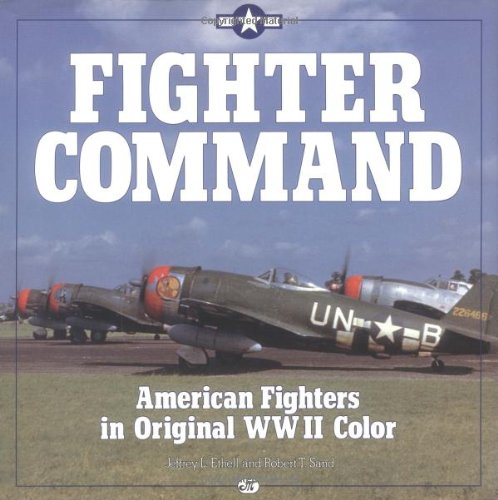 Fighter Command: American Fighters in Original WWII Color: Jeffrey L. Ethell, Robert T. Sand: 9780879384739: Amazon.com: Books