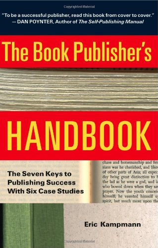 The Book Publisher's Handbook: The Seven Keys to Publishing Success With Six Case Studies