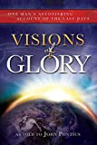 Visions of Glory: One Man's Astonishing Account of the Last Days (English Edition)