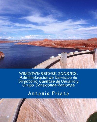 WIMDOWS SERVER 2008/R2. Administración de Servicios de Directorio. Cuentas de Usuario y Grupo. Conexiones Remotas