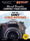 David Busch David Busch's Sony Alpha SLT-A77/A65 Compact Field Guide (David Busch's Digital Photography Guides)
