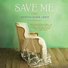 Save Me (       UNABRIDGED) by Kristyn Kusek Lewis Narrated by Nan McNamara