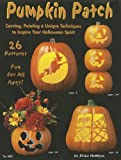 Pumpkin Patch: Carving, Painting and Unique Techniques to Inspire Your Halloween Spirit (Design Originals)