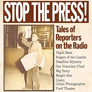 Stop the Press!: Tales of Reporters on the Radio | [Alonzo Deen Cole, Gilbert Seldes]