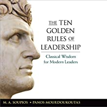The Ten Golden Rules of Leadership: Classical Wisdom for Modern Leaders (       UNABRIDGED) by M.A. Soupios, Panos Mourdoukoutas Narrated by Sean Pratt