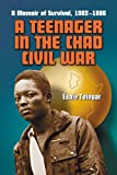 Teenager in the Chad Civil War: A Memoir of Survival, 1982-1986