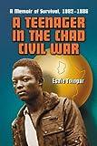 Teenager in the Chad Civil War: A Memoir of Survival, 1982-1986
