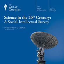 Science in the Twentieth Century: A Social-Intellectual Survey Lecture by  The Great Courses Narrated by Professor Steven L. Goldman
