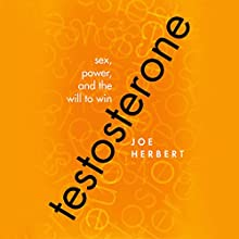Testosterone: Sex, Power, and the Will to Win Audiobook by Joe Herbert Narrated by William Neenan
