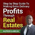 Step by Step Guide to Making Extra Ordinary Profits Through Real Estates Hörbuch von Alfred Labeja Gesprochen von: Max Tilney