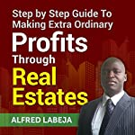 Step by Step Guide to Making Extraordinary Profits Through Real Estates | Alfred Labeja