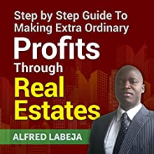 Step by Step Guide to Making Extra Ordinary Profits Through Real Estates | Livre audio Auteur(s) : Alfred Labeja Narrateur(s) : Max Tilney
