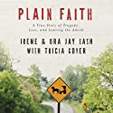 Plain Faith: A True Story of Tragedy, Loss and Leaving the Amish Audiobook by Ora-Jay Eash, Irene Eash Narrated by Dan Kassis, Candace Kirkpatrick