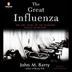 The Great Influenza: The Epic Story of the Deadliest Plague in History | John M. Barry