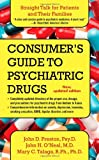 A Consumer's Guide to Psychiatric Drugs: Straight Talk for Patients and Their Families (1416579125) by Preston, John D.