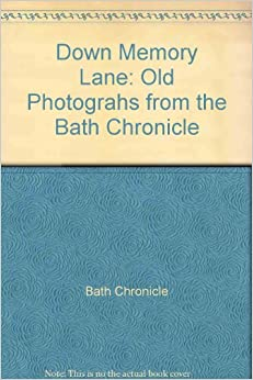 "Down Memory Lane: Old Photograhs from the ""Bath Chronicle ..."