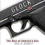 Glock: The Rise of America's Gun | Paul M. Barrett