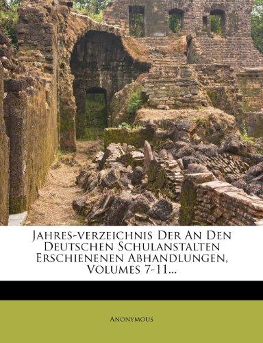 Jahres-verzeichnis Der An Den Deutschen Schulanstalten Erschienenen Abhandlungen, Volumes 7-11...
