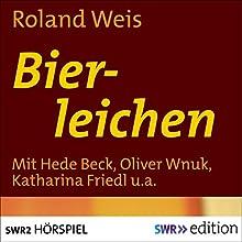 Bierleichen Hörspiel von Roland Weis Gesprochen von: Hede Beck, Oliver Wnuk, Katharina Friedl, Tilo Prückner, Peter Davor, Lisbeth Felder
