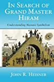 img - for In Search of Grand Master Hiram: Understanding Masonic Symbolism (Masonic Symbols) (Volume 3) book / textbook / text book