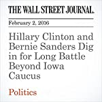 Hillary Clinton and Bernie Sanders Dig in for Long Battle Beyond Iowa Caucus | Colleen McCain Nelson,Laura Meckler,Peter Nicholas