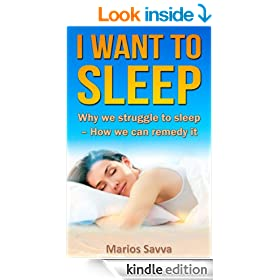 I WANT TO SLEEP: Why we struggle to sleep - How we can remedy it. (Psychology and Health Book 6)