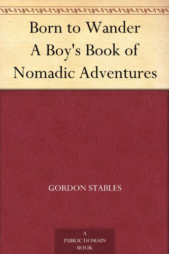 Born to Wander A Boy's Book of Nomadic Adventures