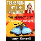 Transform My Life Now Diet!