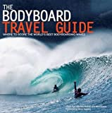 Bodyboard Travel Guide: The 100 Most Awesome Waves on the Planet