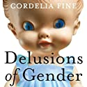 Delusions of Gender: How Our Minds, Society, and Neurosexism Create Difference Audiobook by Cordelia Fine Narrated by Maria Brendel