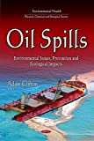img - for Oil Spills: Environmental Issues, Prevention and Ecological Impacts (Environmental Health - Physical, Chemical and Biological Factors) book / textbook / text book