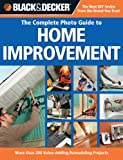 Black & Decker The Complete Photo Guide to Home Improvement: More Than 200 Value-adding Remodeling Projects (Black & Decker Complete Photo Guide) - 1589234529