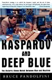 Kasparov and Deep Blue: The Historic Chess Match Between Man and Machine (068484852X) by Pandolfini, Bruce