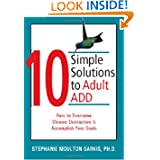10 Simple Solutions to Adult ADD: How to Overcome Chronic Distraction and Accomplish Your Goals (The New Harbinger...
