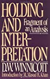 Holding and Interpretation: Fragment of an Analysis (0802131670) by Winnicott, D.w.