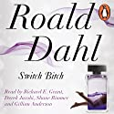 Switch Bitch Audiobook by Roald Dahl Narrated by Derek Jacobi, Richard E Grant, Shane Rimmer, Gillian Anderson