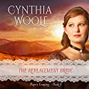 The Replacement Bride: Hope's Crossing, Book 2 Audiobook by Cynthia Woolf Narrated by Lia Frederick