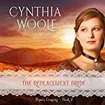 The Replacement Bride: Hope's Crossing, Book 2 | Cynthia Woolf