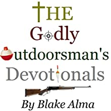 The Godly Outdoorsman's Devotionals: Volume 1 (       UNABRIDGED) by Blake Alma Narrated by Frank Di Piazza