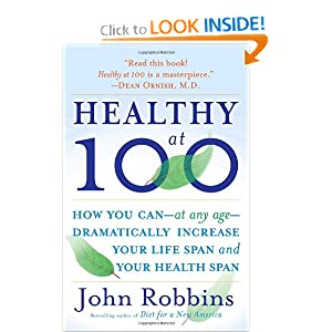 Healthy at 100: The Scientifically Proven Secrets of the World's Healthiest and Longest-Lived Peoples [Paperback]