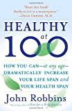 Healthy at 100: The Scientifically Proven Secrets of the World's Healthiest and Longest-Lived Peoples (0345490118) by Robbins, John