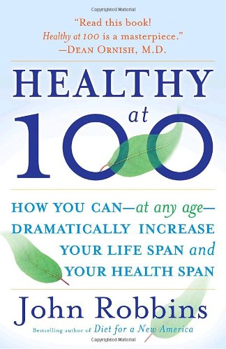 Healthy at 100: The Scientifically Proven Secrets of the World s Healthiest and Longest-Lived Peoples