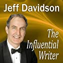 The Influential Writer: How To Captivate, Entertain, and Persuade in Writing (       UNABRIDGED) by Jeff Davidson Narrated by Jeff Davidson
