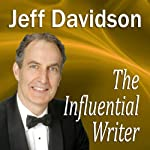 The Influential Writer: How To Captivate, Entertain, and Persuade in Writing | Jeff Davidson