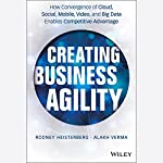 Creating Business Agility: How Convergence of Cloud, Social, Mobile, Video, and Big Data Enables Competitive Advantage | Rodney Heisterberg,Alakh Verma