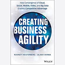 Creating Business Agility: How Convergence of Cloud, Social, Mobile, Video, and Big Data Enables Competitive Advantage (       UNABRIDGED) by Rodney Heisterberg, Alakh Verma Narrated by Stephen Graybill