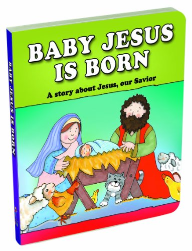 Baby Jesus Is Born: A Story about Jesus, Our Savior