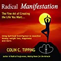 Radical Manifestation: The Fine Art of Creating the Life You Want (       UNABRIDGED) by Colin C Tipping Narrated by  uncredited