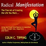 Radical Manifestation: The Fine Art of Creating the Life You Want | Colin C Tipping