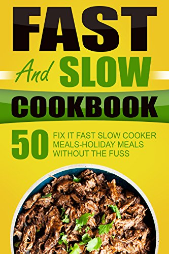 Fast And Slow Cookbook: 50 Fix It Fast Slow Cooker Meals-Holiday Meals Without The Fuss (Cook Slow Cook Fast compare prices)